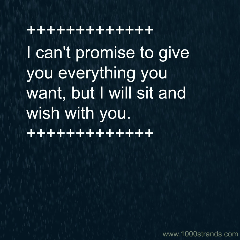 I can't promise everything, but I can wish with you.