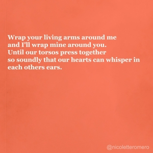 Wrap Your Living Arms Around Me