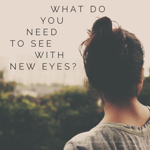 What do you need to see with new eyes? | 1000strands.com